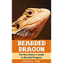 Bearded Dragon: The New Owner's Guide to Bearded Dragons (Bearded Dragon Books, Bearded Dragon Guide, Bearded Dragon Care Book 1)