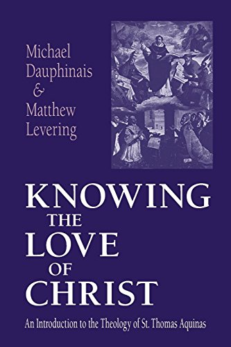 Knowing the Love of Christ: An Introduction to the Theology of St. Thomas Aquinas ()