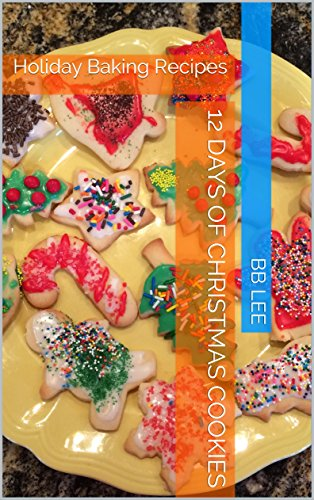 12 Days Of Christmas Cookies Holiday Baking Recipes