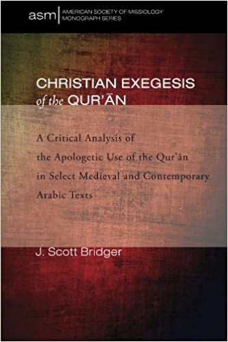 Book Christian Exegesis of the Qur'an: A Critical Analysis of the Apologetic Use of the Qur'an in Select Medieval and Contemporary Arabic Texts (American Society of Missiology Monograph)