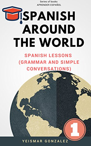 Spanish around the world (Español en todo el mundo): Spanish lessons 1 (Grammar and simple conversations) (Aprender Español.) (English Edition)