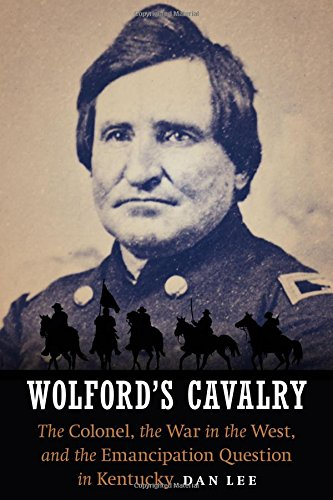 Price comparison product image Wolford's Cavalry: The Colonel,  the War in the West,  and the Emancipation Question in Kentucky