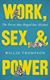 Work, Sex and Power : The Forces That Shaped Our History, Thompson, Willie, 0745333400