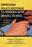 Improving Police Response to Persons with Mental Illness : A Progressive Approach, , 0398077789