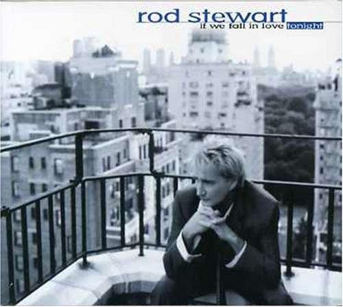 Rod Stewart: If We Deficient in Love Tonight