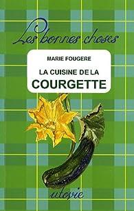 La cuisine de la courgette par Marie Fougère