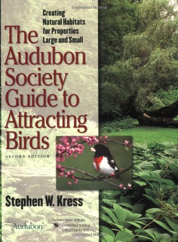 The Audubon Society Guide to Attracting Birds: Creating Natural Habitats for Properties Large and Small