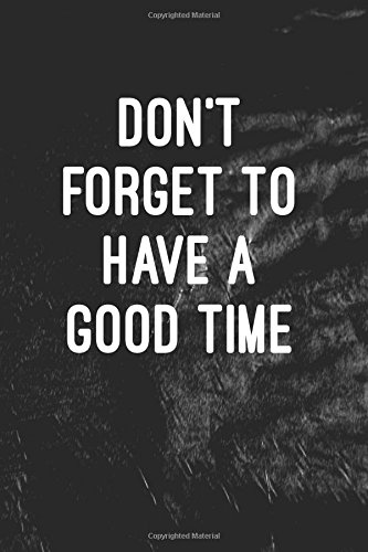 Don't forget to have a good time: Writing Journal Lined, Diary, Notebook for Men & Women pdf epub