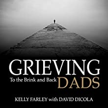 Grieving Dads: To the Brink and Back Audiobook by Kelly Farley, David Dicola Narrated by Scott R. Pollak