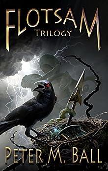 The Flotsam Trilogy (The Flotsam Series Book 4) by [Ball, Peter M]