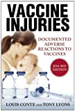 Vaccine Injuries: Documented Adverse Reactions to Vaccines by Lou Conte (2014-11-18)