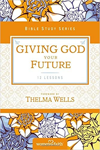 Book Giving God Your Future (Women of Faith Study Guide Series)