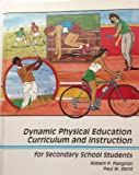 Dynamic Physical Education Curriculum and Instruction for Secondary School Students, Robert P. Pangrazi and Paul W. Darst, 080873346X