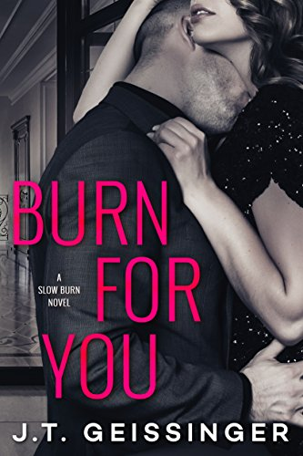 Burn for You (Slow Burn Book 1) by [Geissinger, J.T.]