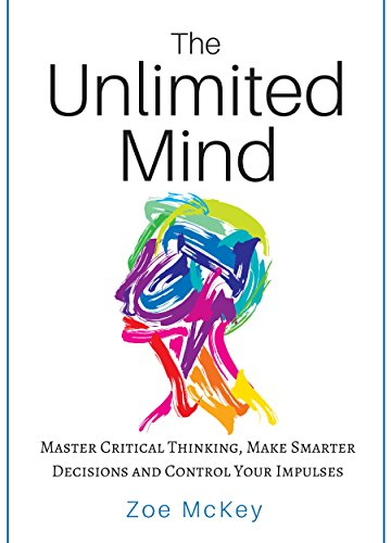 The Unlimited Mind: Master Critical Thinking,  Make Smarter Decisions,  Control Your Impulses cover