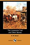 The Lonesome Trail and Other Stories, B. M. Bower, 1406557919