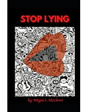 Stop Lying: The guide to lies, what they are and how to stop.