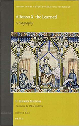 Alfonso X, the Learned: A Biography (Studies in the History of Christian Traditions)
