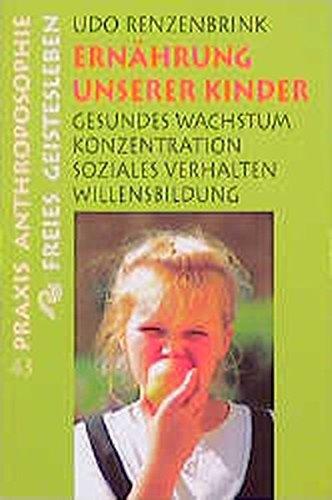 Ernährung unserer Kinder: Gesundes Wachstum, Konzentration, soziales Verhalten, Willensbildung (Praxis Anthroposophie)