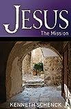 Jesus: the Mission, Kenneth Schenck, 0898276748