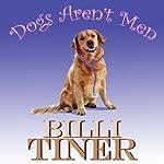 Dogs Aren't Men | Billi Tiner
