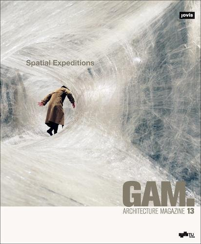 GAM 13 Spatial Expeditions (Englisch) Taschenbuch – 1. April 2017 Anselm Wagner Irmgard Frank Claudia Gerhäusser Franziska Hederer