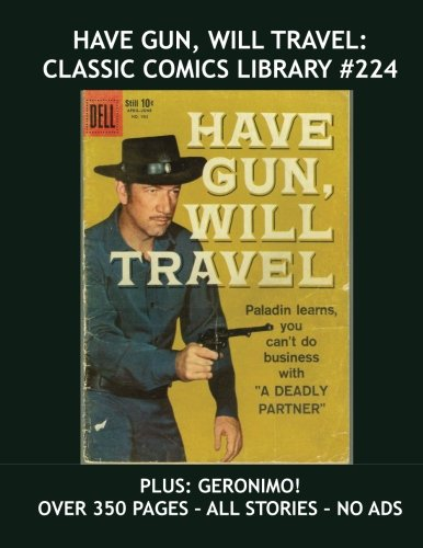 Download Have Gun, Will Travel: Classic Comics Library #224: Exciting TV Western Comics - Plus: Geronimo! All Stories - No Ads pdf epub