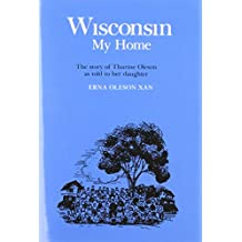 Wisconsin, My Home: The Story of Thurine Oleson as Told to Her Daughter