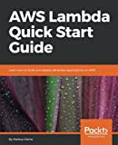 AWS Lambda Quick Start Guide: Learn how to build and deploy serverless applications on AWS