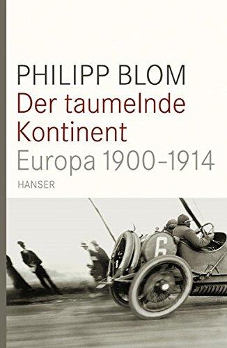 Der taumelnde Kontinent: Europa 1900-1914 Gebundenes Buch – 4. März 2009 Philipp Blom 3446232923 Geschichte / Neuzeit 1500 bis heute
