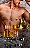 The Billionaire's Heart: Always Mine (A Billionaire Love Story Book 1)
