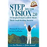 Step into Your Vision 2.0: 24 Inspirational Leaders Share Their Goal-Setting Secrets