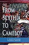 From Scythia to Camelot: A Radical Reassessment of the Legends of King Arthur, the Knights of the Round Table, and the Holy Grail (Arthurian Characters and Themes)