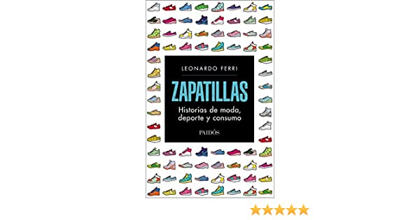 Amazon.com: Zapatillas: Historias de moda, deporte y consumo (Spanish Edition) eBook: Leonardo Ferri: Kindle Store