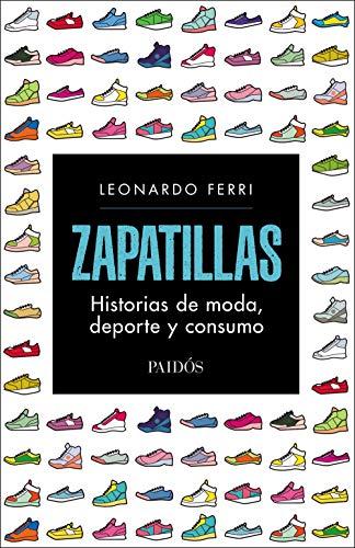 Zapatillas: Historias de moda, deporte y consumo (Spanish Edition) by [Ferri