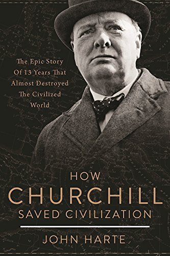 How Churchill Saved Civilization: The Epic Story of 13 Years That Almost Destroyed the Civilized World cover