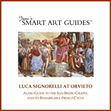 Luca Signorelli at Orvieto: Audio Guide to the San Brizio Chapel in Orvieto and Its Remarkable Fresco Cycle