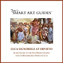 Luca Signorelli at Orvieto: Audio Guide to the San Brizio Chapel in Orvieto and Its Remarkable Fresco Cycle Walking Tour by  Jane's Smart Art Guides™ Narrated by M. Jane McIntosh