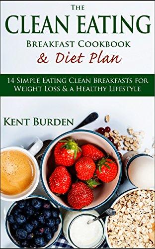 The Clean Eating Breakfast Cookbook Diet Plan 14 Simple Eating