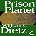 Prison Planet Audiobook by William C. Dietz Narrated by Bill Quinn