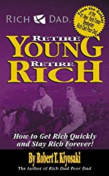 Rich Dad's Retire Young, Retire Rich: How to Get Rich Quickly and Stay Rich Forever