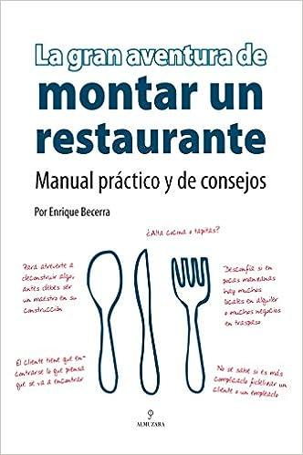 La gran aventura de montar un restaurante: Manual práctico y de consejos Economia Y Empresa: Amazon.es: Enrique Becerra Gómez: Libros
