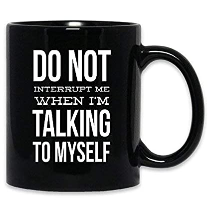 Amazon Funny Do Not Interrupt Me When Im Talking To Myself Mug
