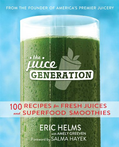 The Juice Generation: 100 Recipes for Fresh Juices and Superfood Smoothies by Eric Helms