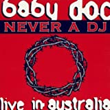 Never a DJ: Live in Australia by Baby Doc (0100-01-01)