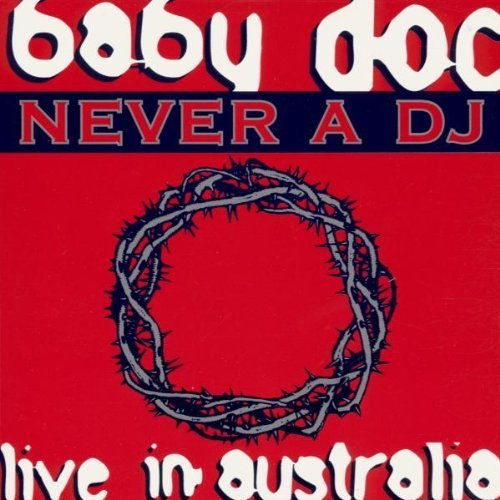 Never a DJ: Live in Australia by Baby Doc (0100-01-01) by