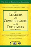 Leaders as Communicators and Diplomats (The Soul of Educational Leadership Series)