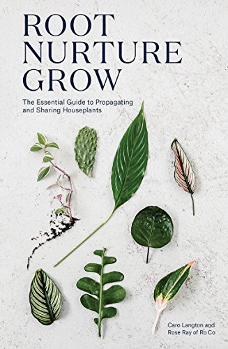 (Root, Nurture, Grow: The Essential Guide to Propagating and Sharing Houseplants)
