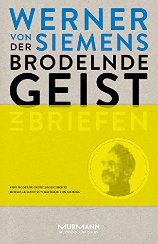 Der brodelnde Geist. Werner von Siemens in Briefen. Eine moderne Gründergeschichte Gebundenes Buch – 2. Dezember 2016 Nathalie von Siemens (Hg.) Murmann Publishers GmbH 3867745587 Geschichte / Neuzeit