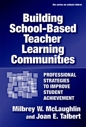 Building School-Based Teacher Learning Communities: Professional Strategies to Improve Student Achievement (the series on school reform)